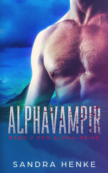 Alphavampir (Alpha Band 2) - Fortsetzung der Paranormal Romance um eine Gruppe Gestaltwandler - cover