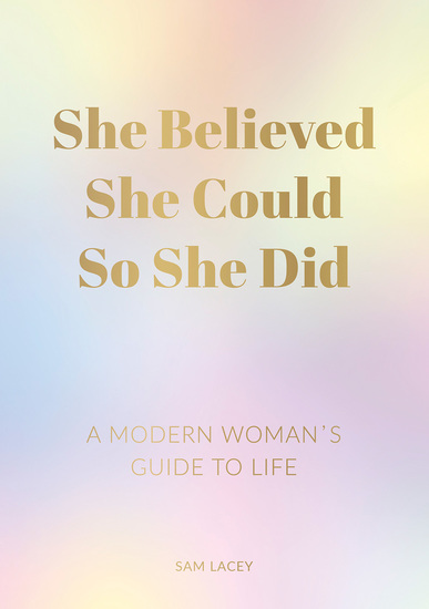 She Believed She Could So She Did - A Modern Woman's Guide to Life - cover