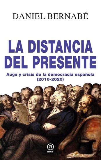La distancia del presente - Auge y crisis de la democracia española (2010-2020) - cover