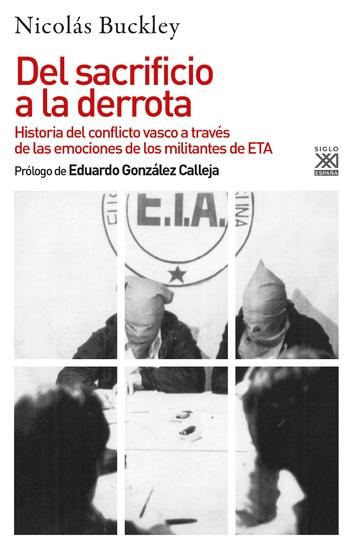 Del sacrificio a la derrota - Historia del conflicto vasco a través de las emociones de los militantes de ETA - cover