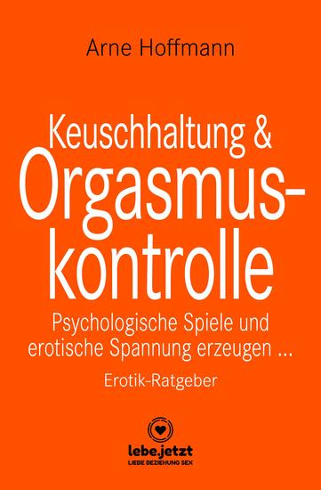 Keuschhaltung und Orgasmuskontrolle | Erotischer Ratgeber - Psychologische Spiele und erotische Spannung erzeugen - cover
