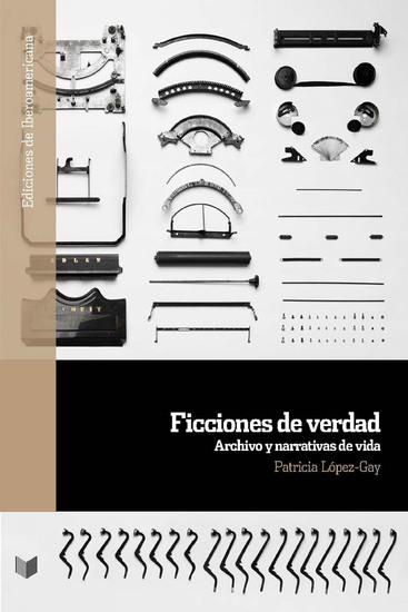Ficciones de verdad: Archivo y narrativas de vida - cover