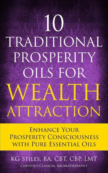 10 Traditional Prosperity Oils for Wealth Attraction Enhance Your Prosperity Consciousness with Pure Essential Oils - Healing & Manifesting Meditations - cover