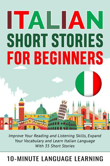 Italian Short Stories for Beginners: Improve Your Reading and Listening Skills Expand Your Vocabulary and Learn Italian Language With 35 Short Stories - cover