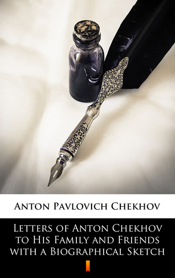 Letters of Anton Chekhov to His Family and Friends with a Biographical Sketch - cover