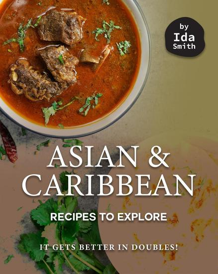 Asian and Caribbean Recipes to Explore: It Gets Better in Doubles! - cover