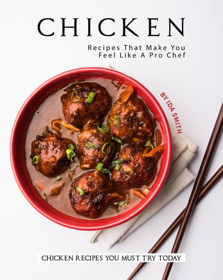 Chicken Recipes That Make You Feel Like A Pro Chef: Chicken Recipes You Must Try Today - cover