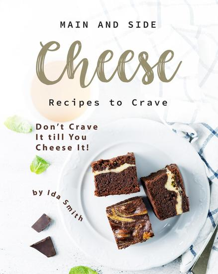 Main and Side Cheese Recipes to Crave: Don't Crave It till You Cheese It! - cover
