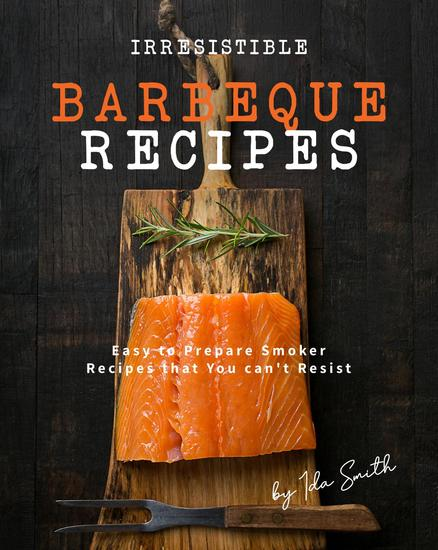 Irresistible Barbeque Recipes: Easy to Prepare Smoker Recipes that You can't Resist - cover