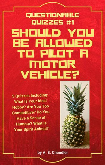 Should You Be Allowed to Pilot a Motor Vehicle? 5 Quizzes Including: What Is Your Ideal Hobby? Are You Too Competitive? Do You Have a Sense of Humour? What Is Your Spirit Animal? - Questionable Quizzes #1 - cover