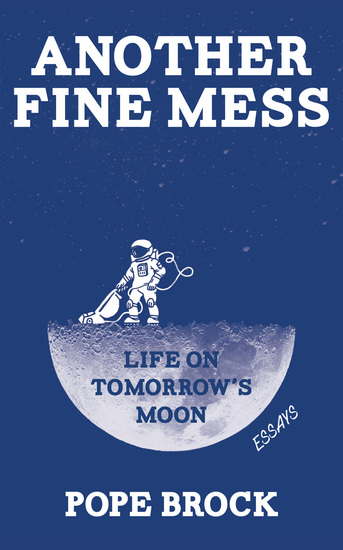 Another Fine Mess - Life on Tomorrow's Moon: Essays - cover