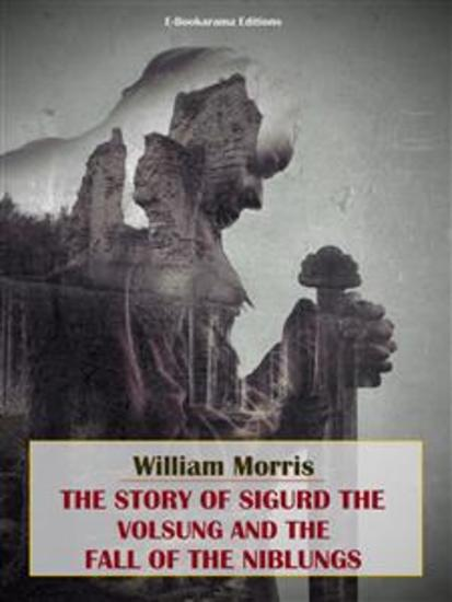 The Story of Sigurd the Volsung and the Fall of the Niblungs - cover