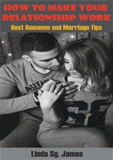 How To Make Your Relationship Work - Best Romance and Relationship Tips - cover
