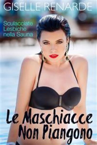 Le Maschiacce Non Piangono - Sculacciate Lesbiche Nella Sauna - cover