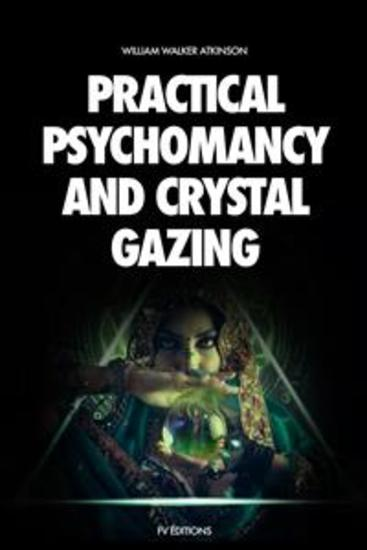 Practical Psychomancy and Crystal Gazing - A Course of Lessons on The Psychic Phenomena of Distant Sensing Clairvoyance Psychometry Crystal Gazing Etc - cover
