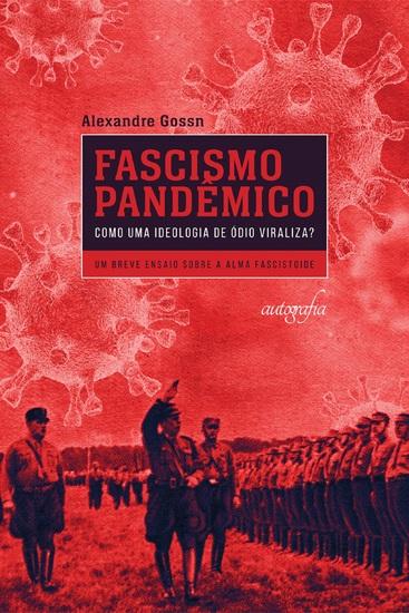 Fascismo pandêmico - como uma ideologia de ódio viraliza? - cover