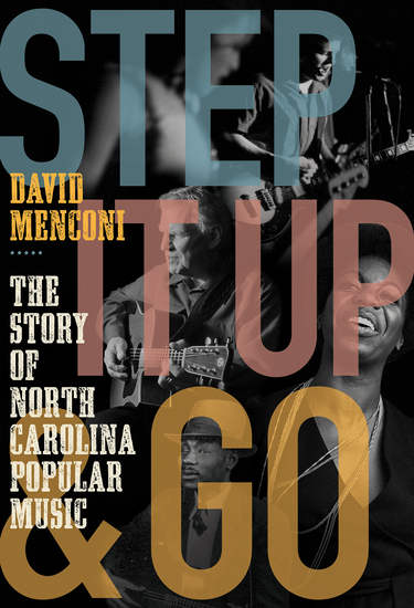 Step It Up and Go - The Story of North Carolina Popular Music from Blind Boy Fuller and Doc Watson to Nina Simone and Superchunk - cover