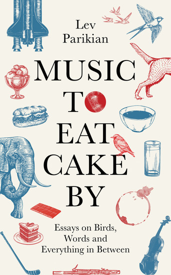 Music to Eat Cake By - Essays on Birds Words and Everything in Between - cover