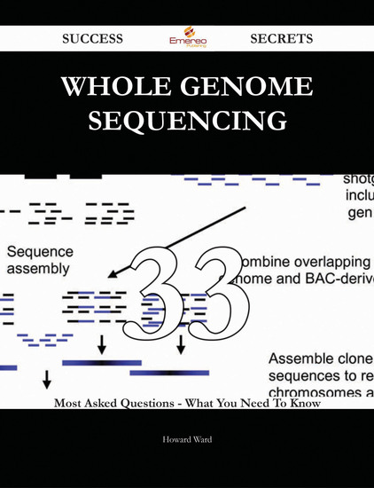 Whole genome sequencing 33 Success Secrets - 33 Most Asked Questions On Whole genome sequencing - What You Need To Know - cover