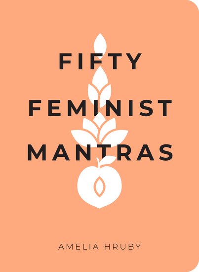 Fifty Feminist Mantras - A Yearlong Practice for Cultivating Feminist Consciousness - cover