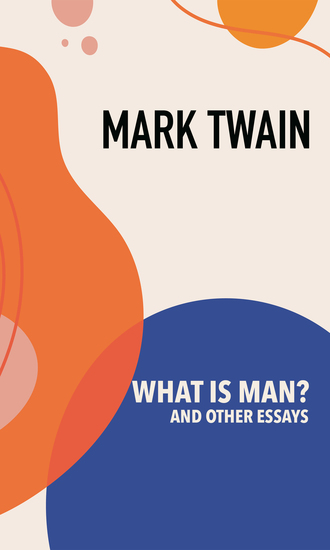 What is Man? and Other Essays - cover