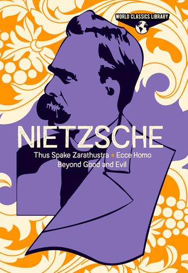 World Classics Library: Nietzsche - Thus Spake Zarathustra Ecce Homo Beyond Good and Evil - cover