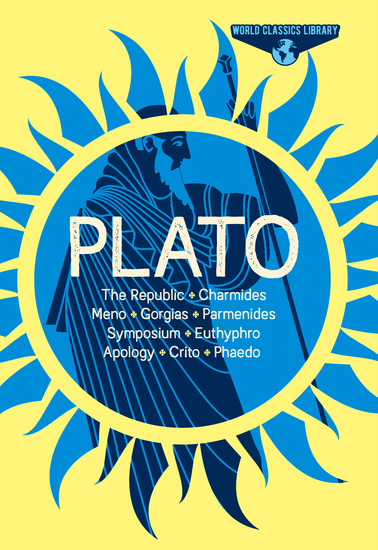 World Classics Library: Plato - The Republic Charmides Meno Gorgias Parmenides Symposium Euthyphro Apology Crito Phaedo - cover