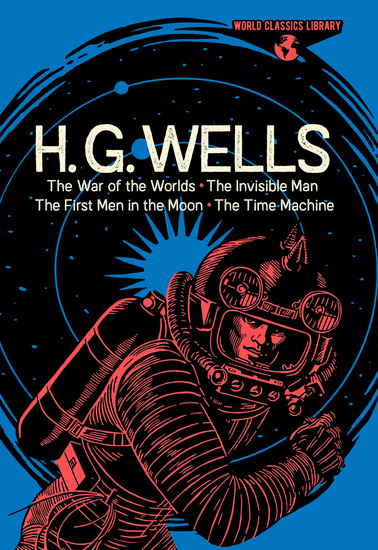 World Classics Library: H G Wells - The War of the Worlds The Invisible Man The First Men in the Moon The Time Machine - cover