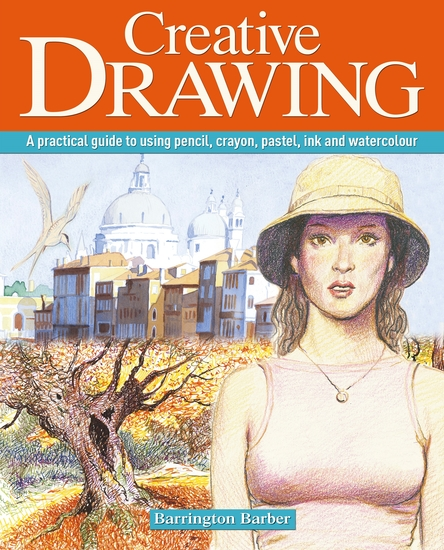 Creative Drawing - A practical guide to using pencil crayon pastel ink and watercolour - cover