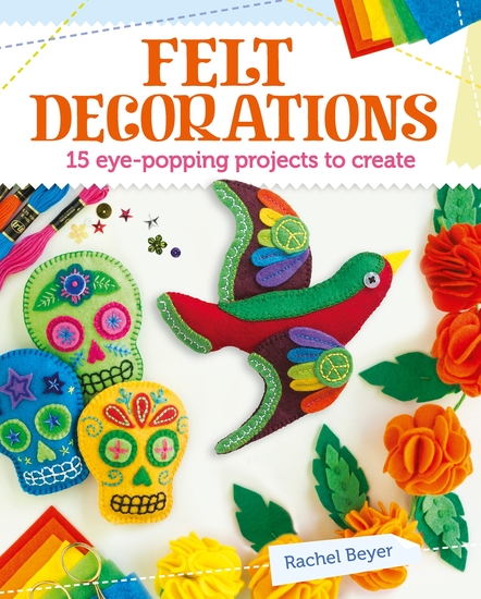 Felt Decorations - 15 eye-popping projects to create - cover