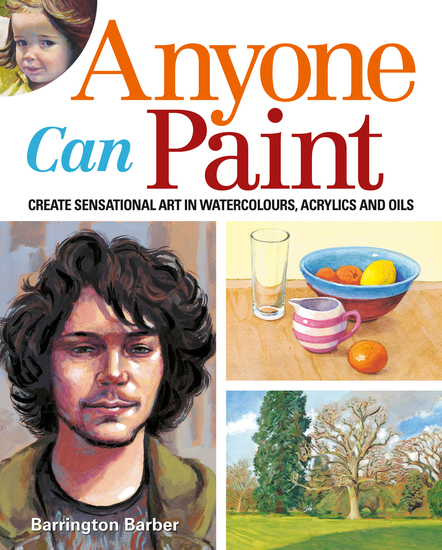 Anyone Can Paint - Create sensational art in oils acrylics and watercolours - cover