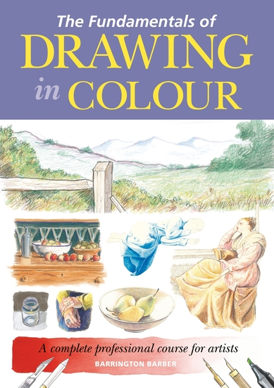 The Fundamentals of Drawing in Colour - A complete professional course for artists - cover