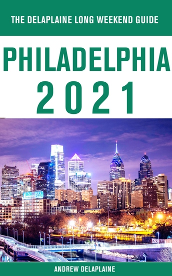 Philadelphia - The Delaplaine 2021 Long Weekend Guide - cover