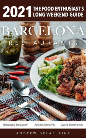 2021 Barcelona Restaurants - The Food Enthusiast's Long Weekend Guide - cover