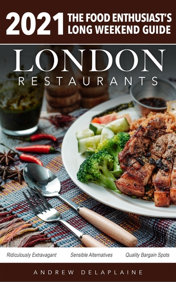 2021 London Restaurants - The Food Enthusiast's Long Weekend Guide - cover