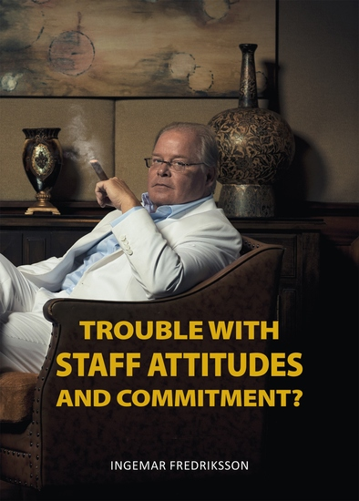 Trouble with Staff Attitudes and Commitment? - A Handbook for How You Get Everyone to Contribute towards Good Results - cover