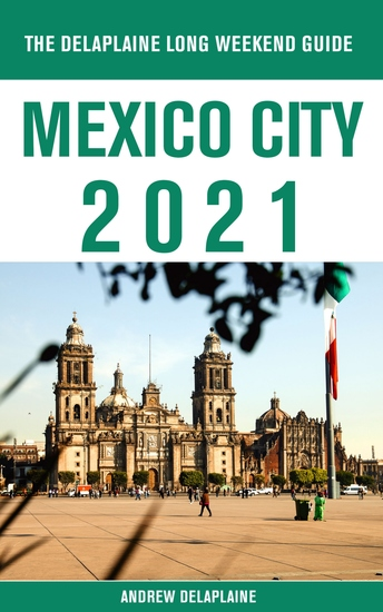 Mexico City - The Delaplaine 2021 Long Weekend Guide - cover