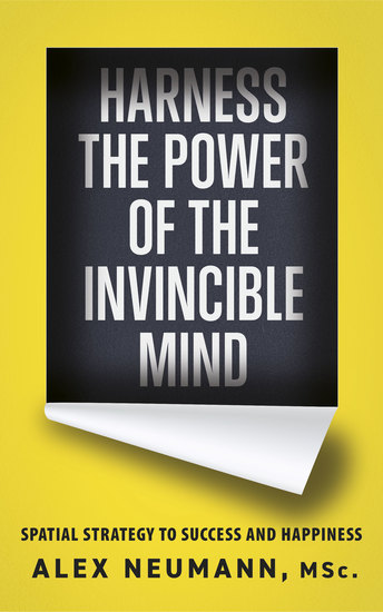 Harness the Power of the Invincible Mind - Spatial Strategy to Success and Happiness - cover