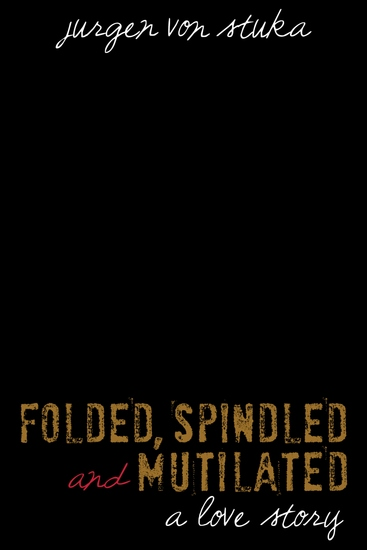 Folded Spindled Mutilated - A Love Story - cover