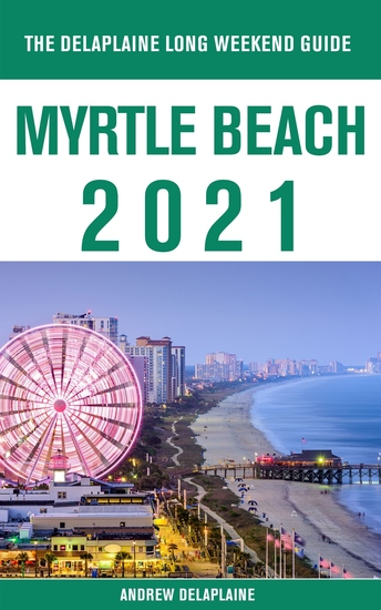 Myrtle Beach - The Delaplaine 2021 Long Weekend Guide - cover