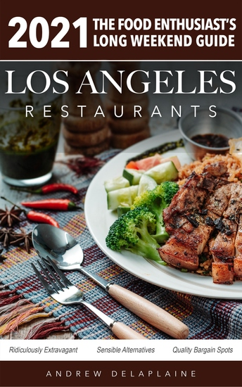 2021 Los Angeles Restaurants - The Food Enthusiast's Long Weekend Guide - cover