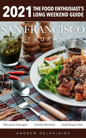 2021 San Francisco Restaurants - The Food Enthusiast's Long Weekend Guide - cover