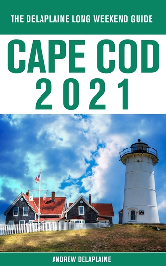 Cape Cod - The Delaplaine 2021 Long Weekend Guide - cover