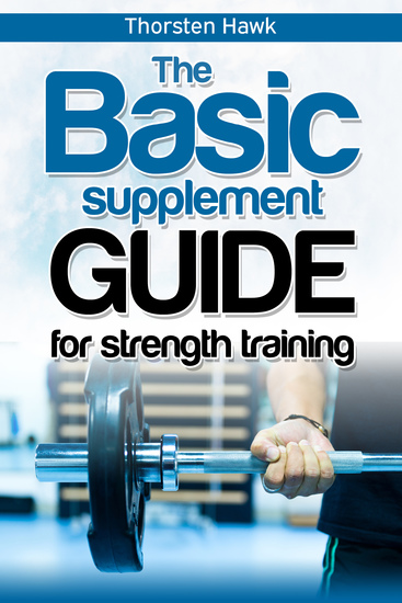 The Basic Supplement Guide for Strength Training - Best strength supplements for weight lifting and best supplements for muscle growth for men Natural supplements for bodybuilding - cover