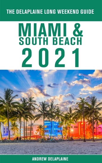 Miami & South Beach - The Delaplaine 2021 Long Weekend Guide - cover