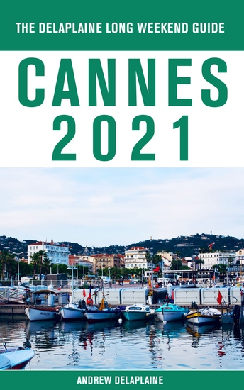 Cannes - The Delaplaine 2021 Long Weekend Guide - cover
