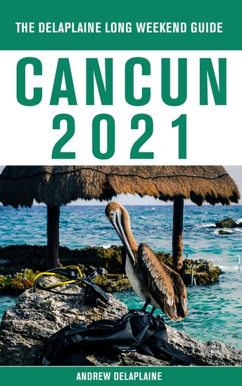 Cancun - The Delaplaine 2021 Long Weekend Guide - cover