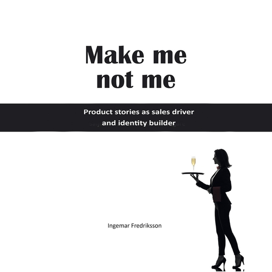 Make me not me - Product stories as sales driver and identity builder - cover