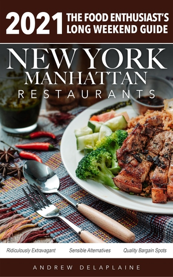 2021 New York Manhattan Restaurants - The Food Enthusiast's Long Weekend Guide - cover
