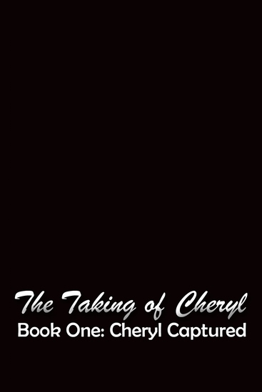 The Taking of Cheryl Book One - Cheryl Captured - cover